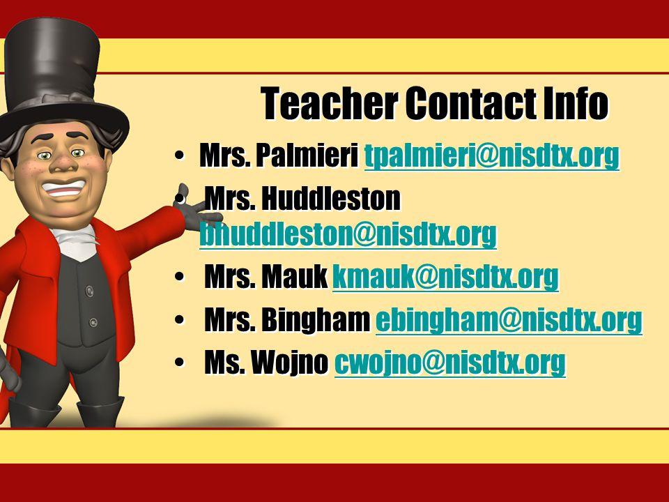 Teacher Contact Info Mrs. Palmieri tpalmieri@nisdtx.orgtpalmieri@nisdtx.org Mrs. Huddleston bhuddleston@nisdtx.org bhuddleston@nisdtx.org Mrs. Mauk km