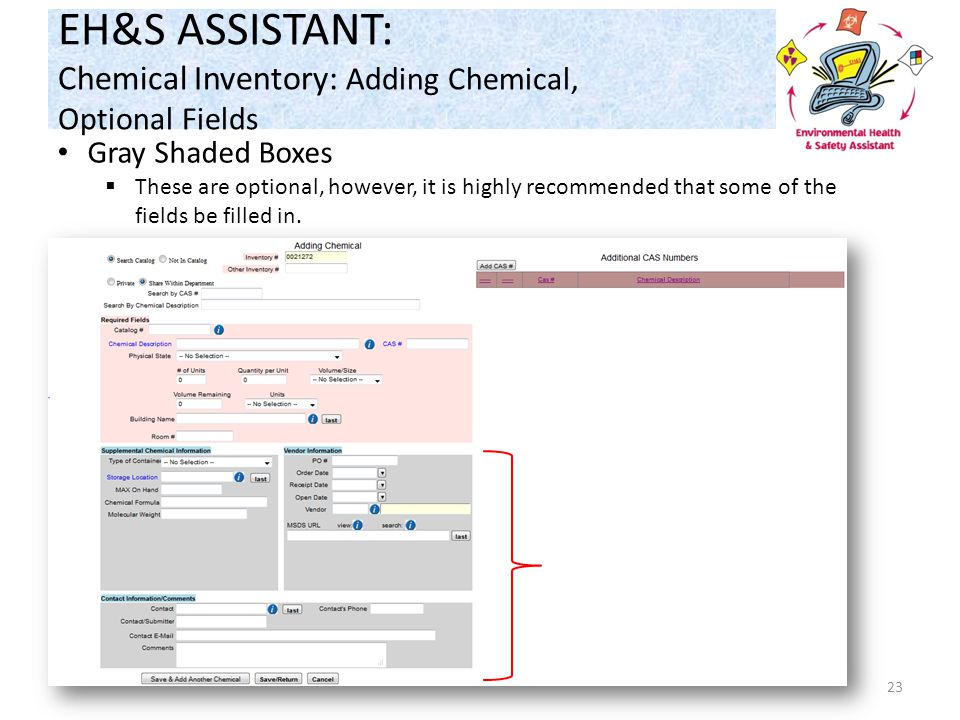 EH&S ASSISTANT: Chemical Inventory: Adding Chemical, Optional Fields 23 Gray Shaded Boxes  These are optional, however, it is highly recommended that some of the fields be filled in.