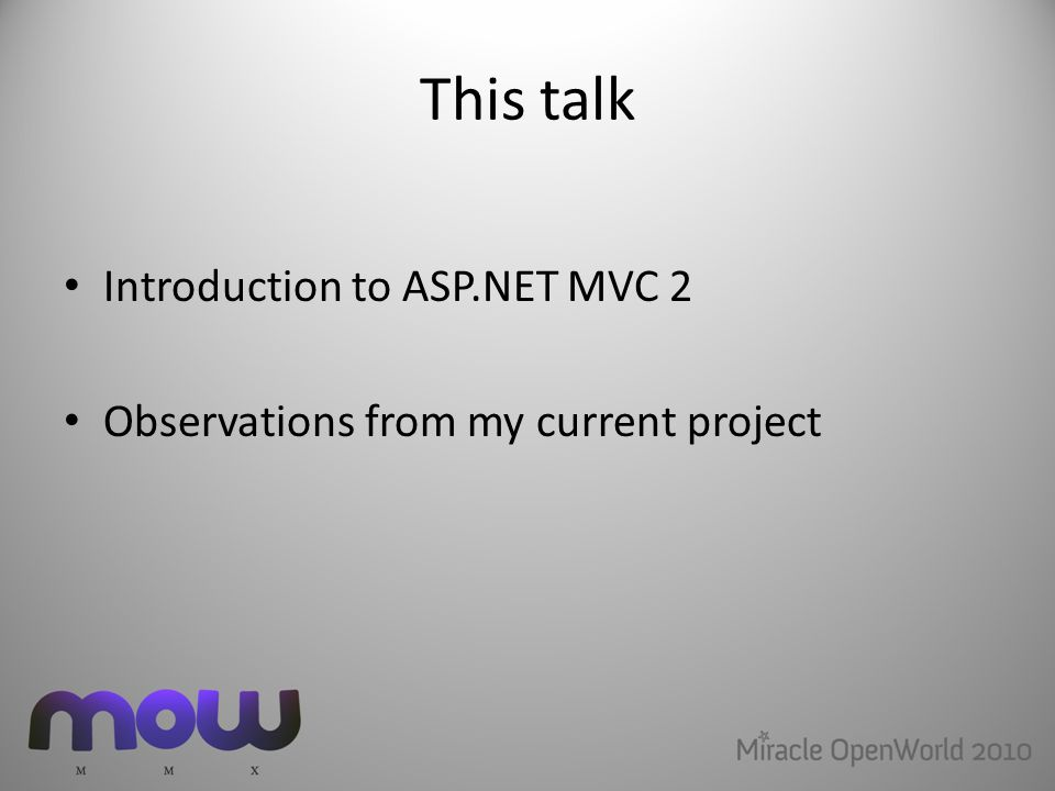 This talk Introduction to ASP.NET MVC 2 Observations from my current project