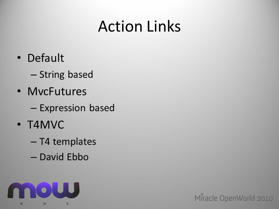 Action Links Default – String based MvcFutures – Expression based T4MVC – T4 templates – David Ebbo