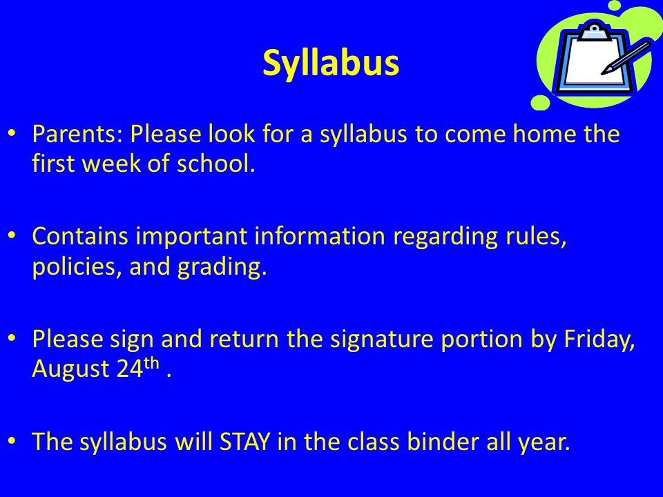 Syllabus Parents: Please look for a syllabus to come home the first week of school.