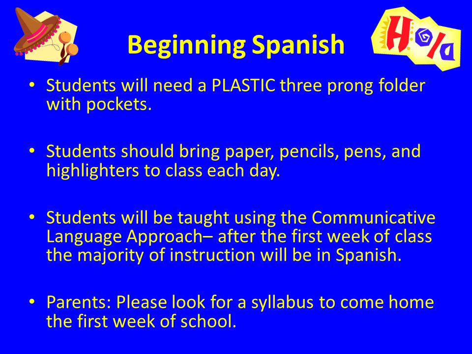 Beginning Spanish Students will need a PLASTIC three prong folder with pockets.