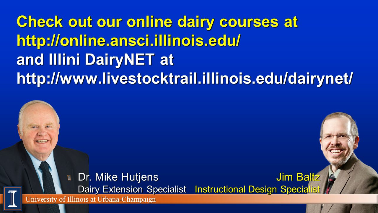 University of Illinois at Urbana-Champaign Check out our online dairy courses at http://online.ansci.illinois.edu/ and Illini DairyNET at http://www.livestocktrail.illinois.edu/dairynet/ University of Illinois at Urbana-Champaign Dr.