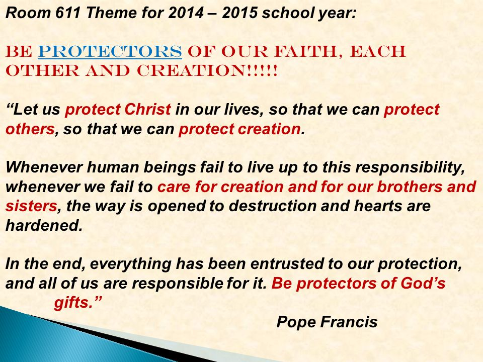 Room 611 Theme for 2014 – 2015 school year: BE PROTECTORS OF OUR FAITH, EACH OTHER AND CREATION!!!!.