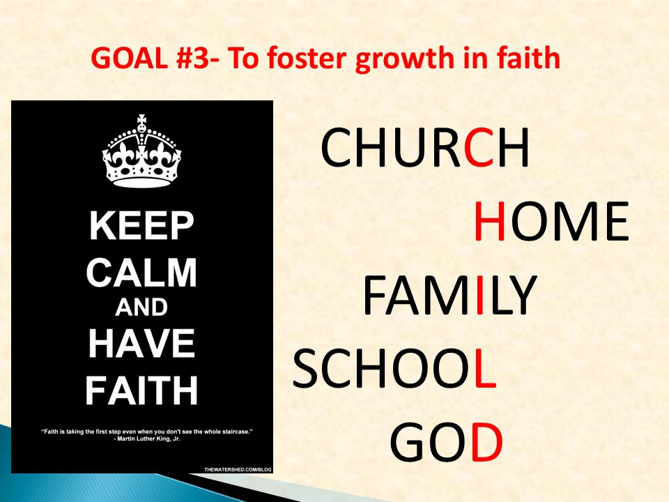 CHURCH HOME FAMILY SCHOOL GOD GOAL #3- To foster growth in faith