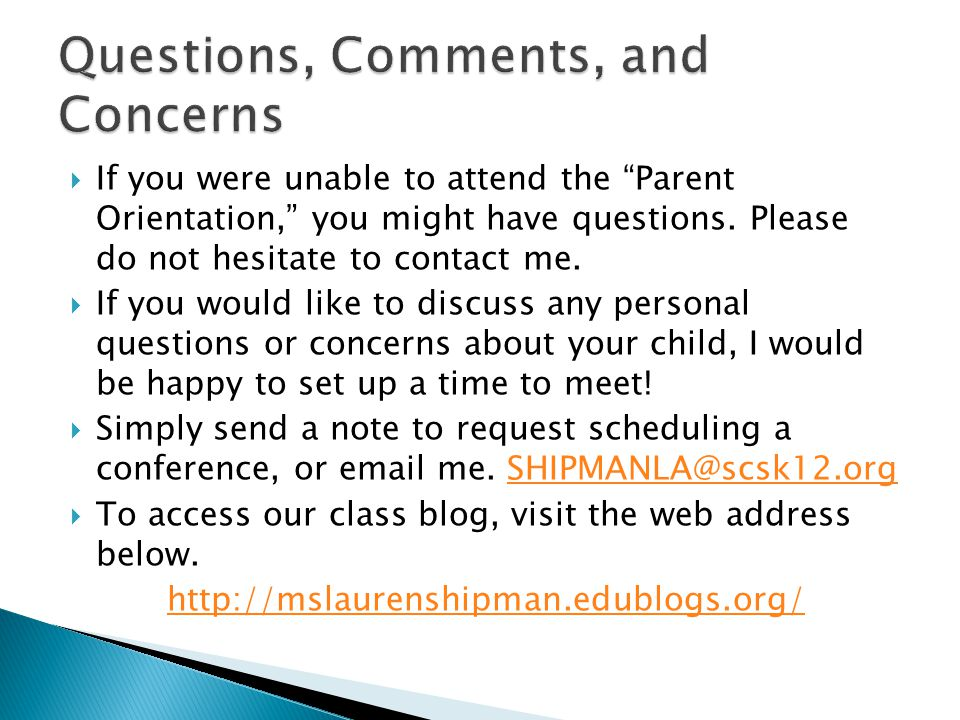  If you were unable to attend the Parent Orientation, you might have questions.