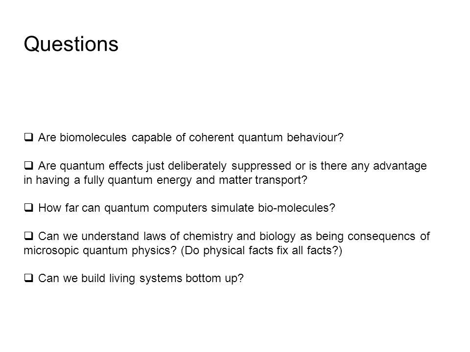 Questions  Are biomolecules capable of coherent quantum behaviour.