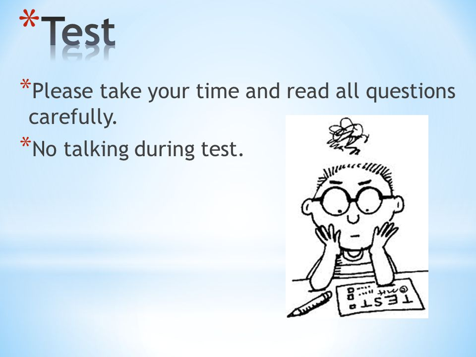 * Please take your time and read all questions carefully. * No talking during test.