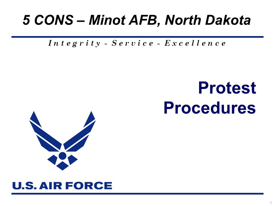 I n t e g r i t y - S e r v i c e - E x c e l l e n c e 5 CONS – Minot AFB, North Dakota 1 Protest Procedures
