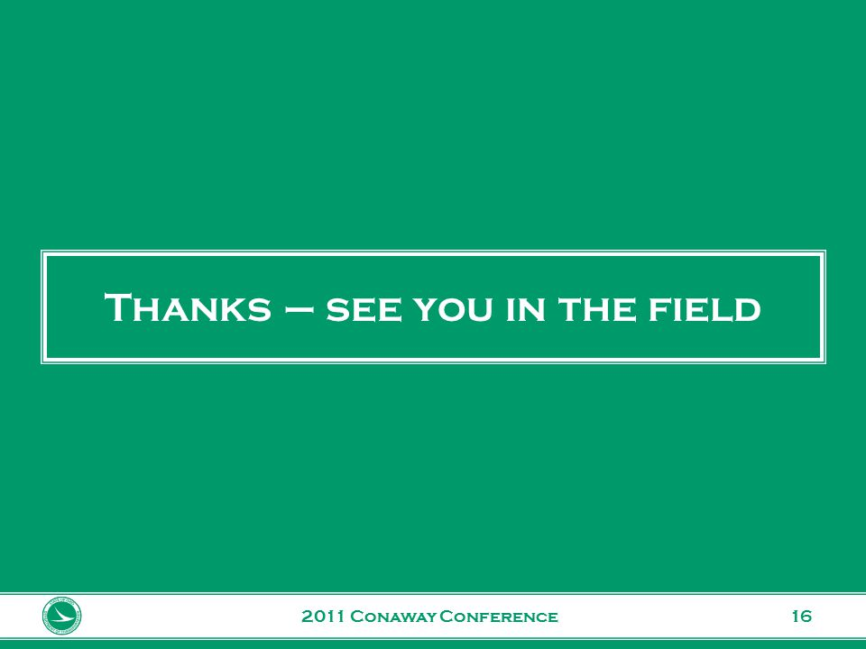 www.transportation.ohio.gov 16 Thanks – see you in the field 2011 Conaway Conference