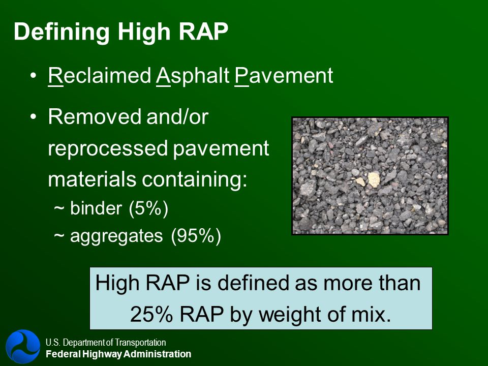 U.S. Department of Transportation Federal Highway Administration Defining High RAP Reclaimed Asphalt Pavement Removed and/or reprocessed pavement mate