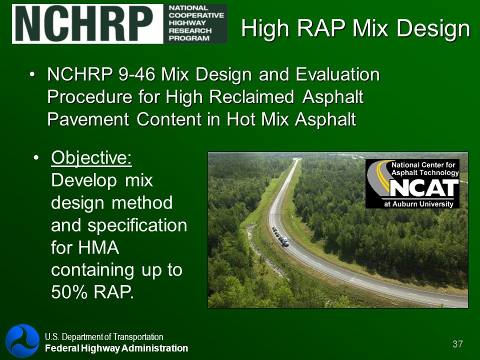 U.S. Department of Transportation Federal Highway Administration 37 High RAP Mix Design NCHRP 9-46 Mix Design and Evaluation Procedure for High Reclai
