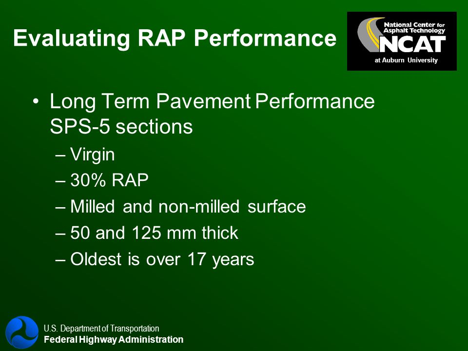 U.S. Department of Transportation Federal Highway Administration Evaluating RAP Performance Long Term Pavement Performance SPS-5 sections – –Virgin –