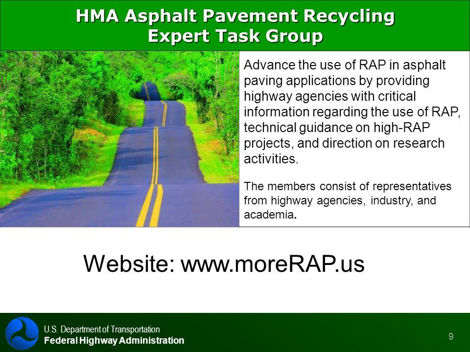 U.S. Department of Transportation Federal Highway Administration 9 HMA Asphalt Pavement Recycling Expert Task Group Advance the use of RAP in asphalt