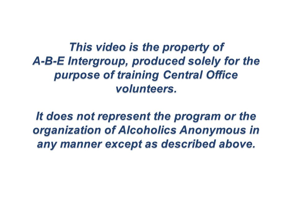 This video is the property of A-B-E Intergroup, produced solely for the purpose of training Central Office volunteers.