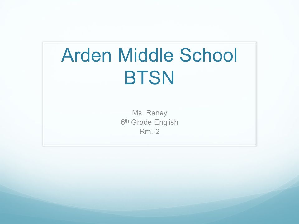 Arden Middle School BTSN Ms. Raney 6 th Grade English Rm. 2