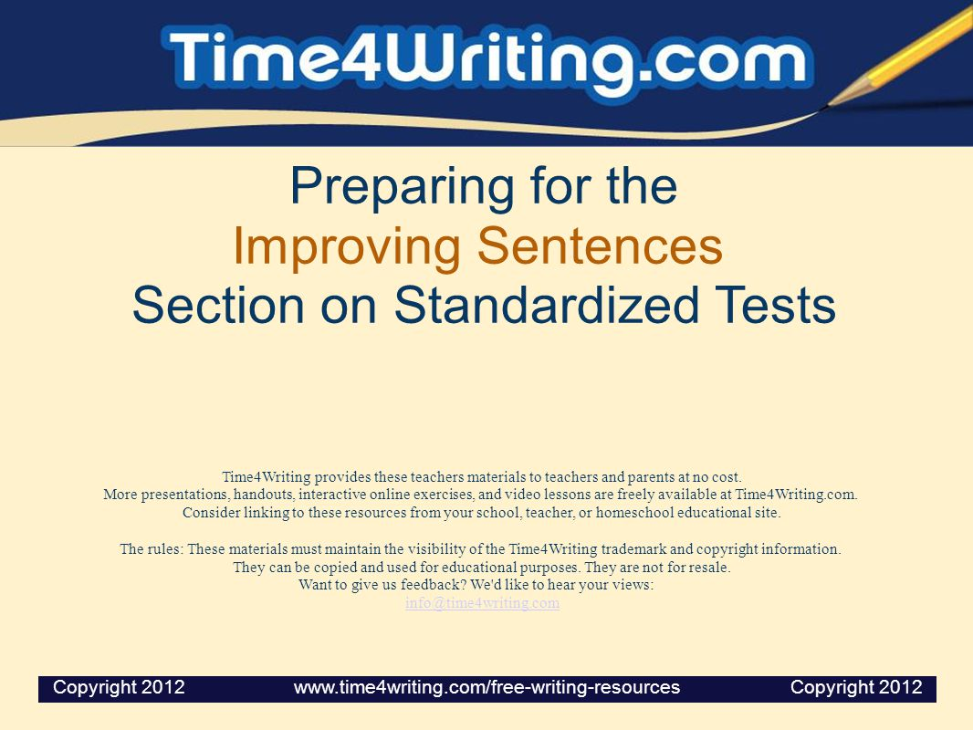 Preparing for the Improving Sentences Section on Standardized Tests Time4Writing provides these teachers materials to teachers and parents at no cost.