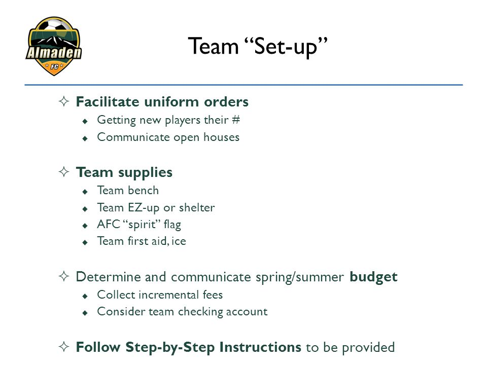 """Team """"Set-up""""  Facilitate uniform orders  Getting new players their #  Communicate open houses  Team supplies  Team bench  Team EZ-up or shelter"""