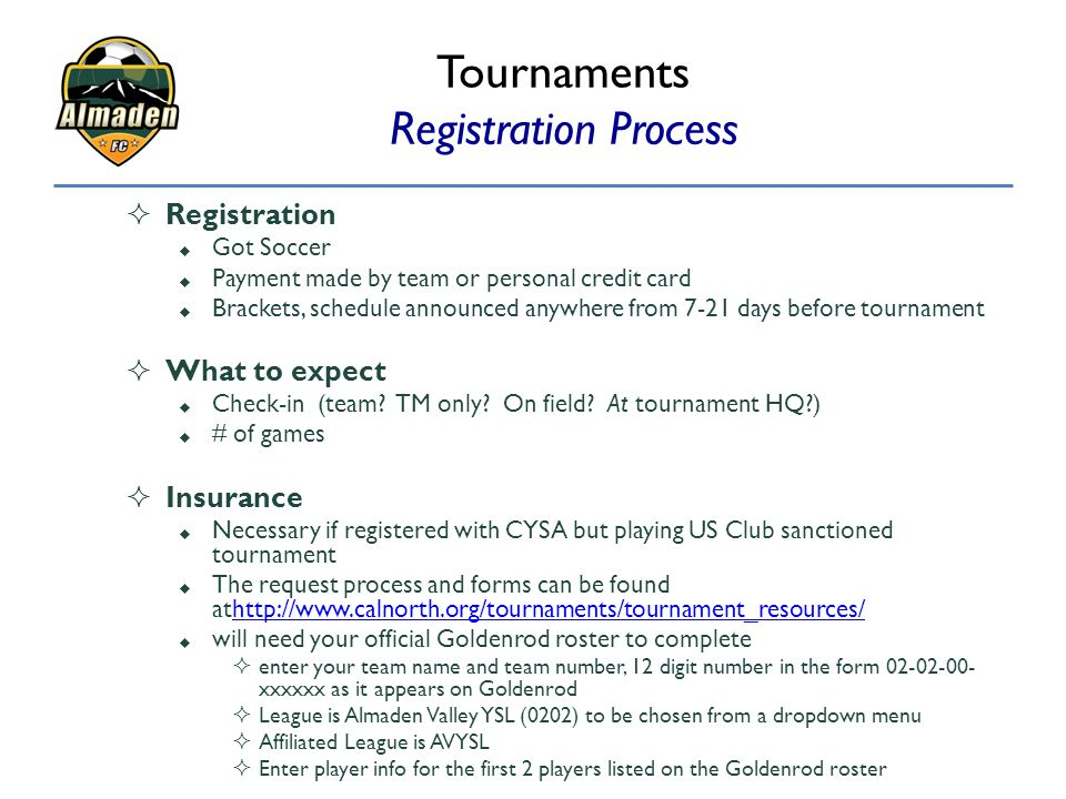 Tournaments Registration Process  Registration  Got Soccer  Payment made by team or personal credit card  Brackets, schedule announced anywhere fr