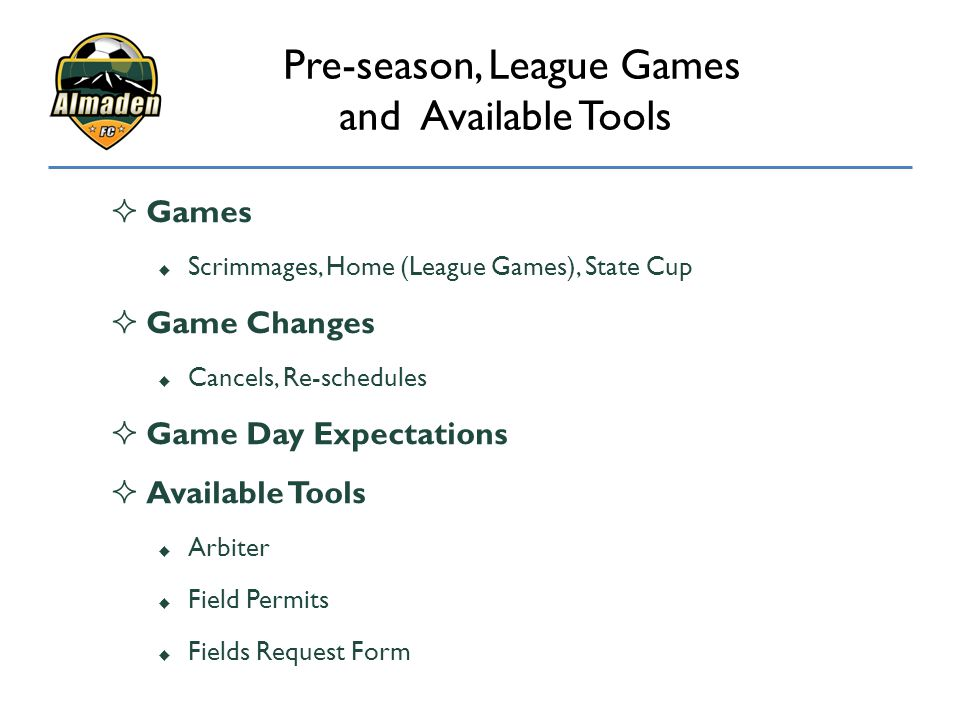 Pre-season, League Games and Available Tools  Games  Scrimmages, Home (League Games), State Cup  Game Changes  Cancels, Re-schedules  Game Day Ex