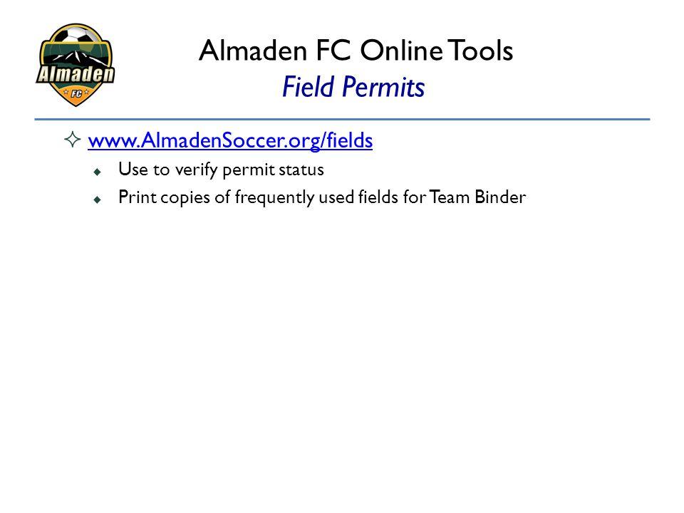 Almaden FC Online Tools Field Permits  www.AlmadenSoccer.org/fields www.AlmadenSoccer.org/fields  Use to verify permit status  Print copies of freq