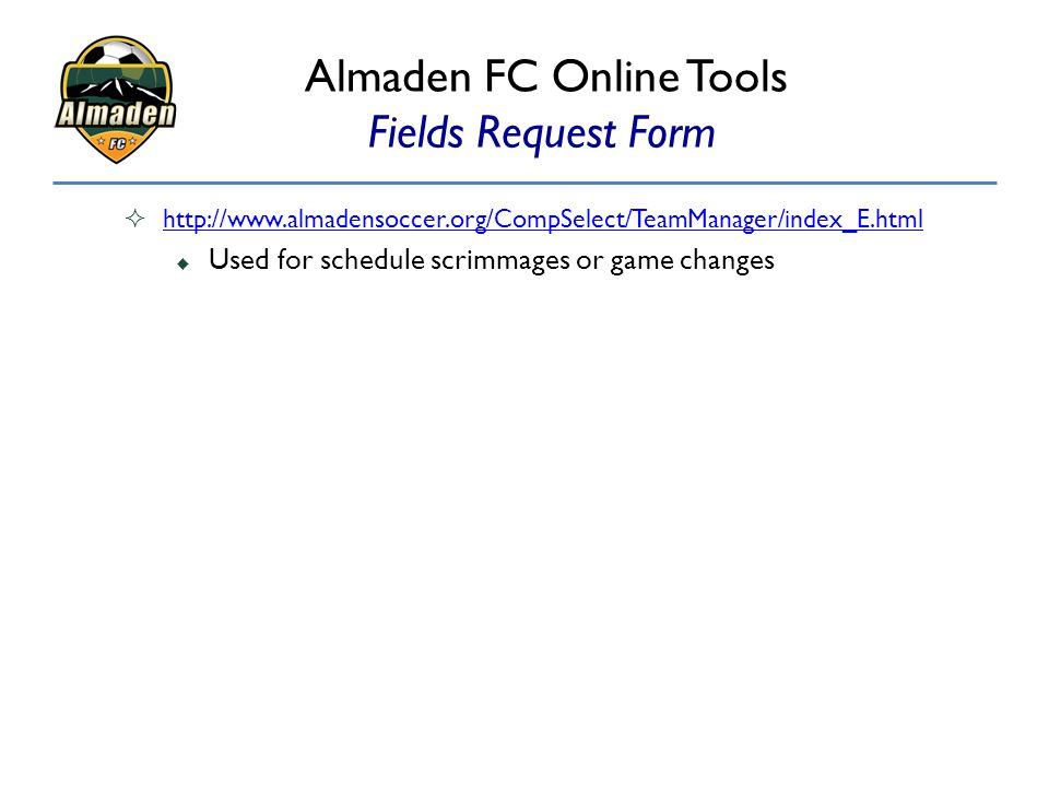  http://www.almadensoccer.org/CompSelect/TeamManager/index_E.html http://www.almadensoccer.org/CompSelect/TeamManager/index_E.html  Used for schedul