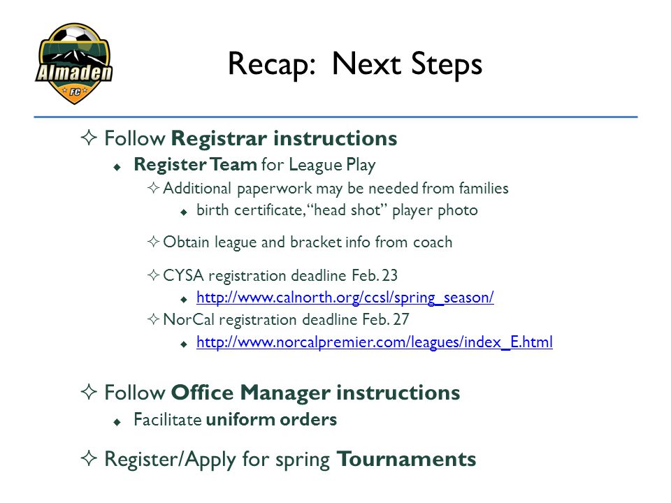Recap: Next Steps  Follow Registrar instructions  Register Team for League Play  Additional paperwork may be needed from families  birth certifica