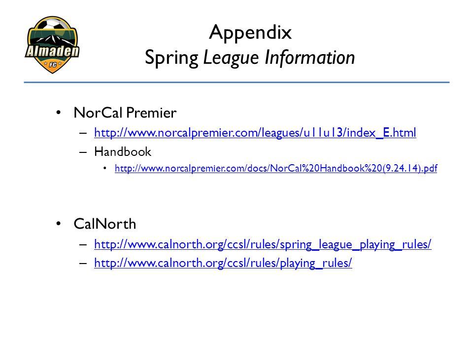 Appendix Spring League Information NorCal Premier – http://www.norcalpremier.com/leagues/u11u13/index_E.html http://www.norcalpremier.com/leagues/u11u