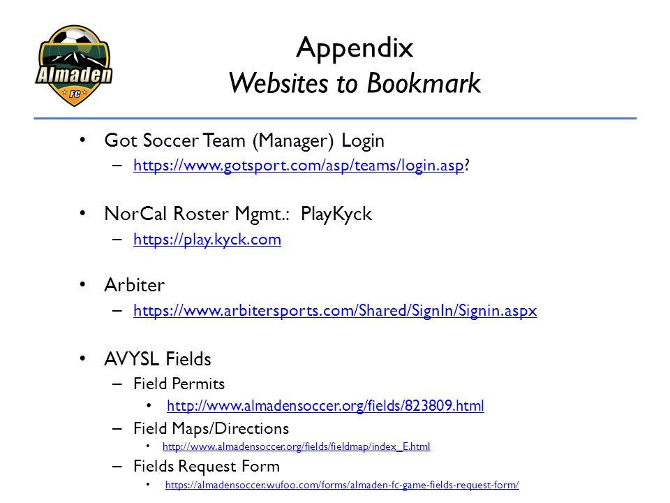 Appendix Websites to Bookmark Got Soccer Team (Manager) Login – https://www.gotsport.com/asp/teams/login.asp? https://www.gotsport.com/asp/teams/login