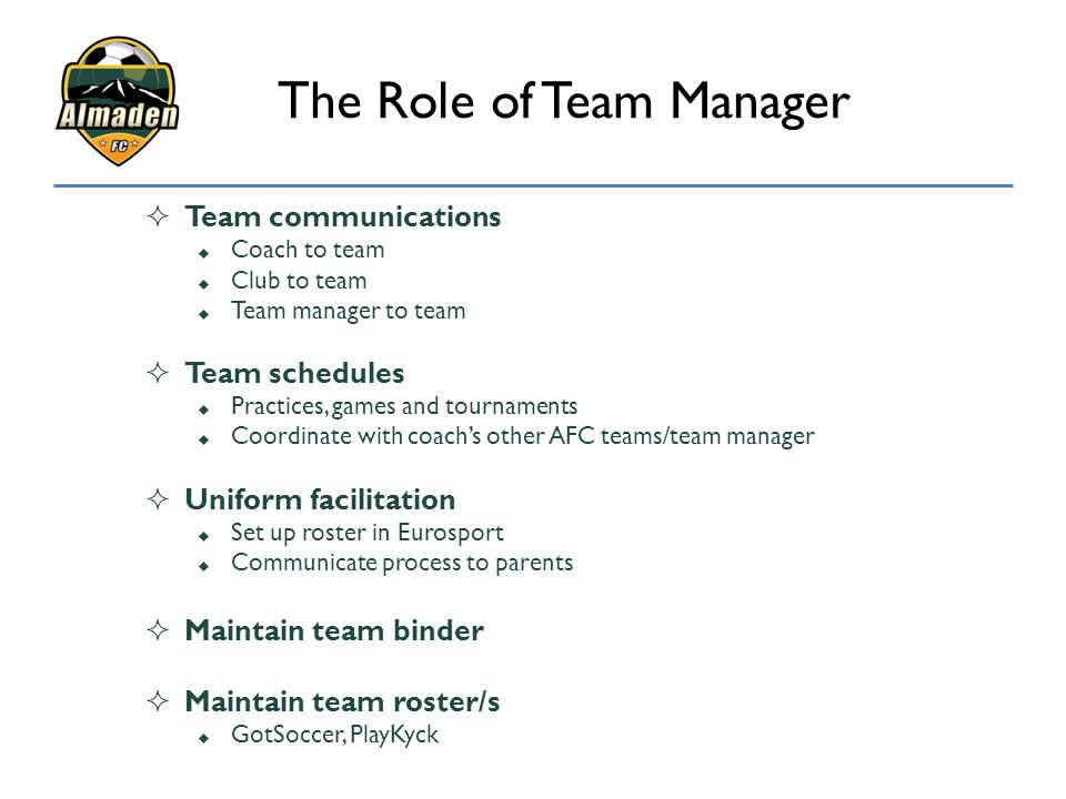 The Role of Team Manager  Team communications  Coach to team  Club to team  Team manager to team  Team schedules  Practices, games and tournamen
