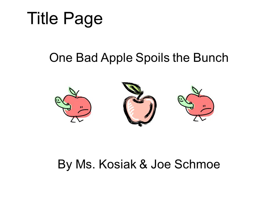 Title Page One Bad Apple Spoils the Bunch By Ms. Kosiak & Joe Schmoe