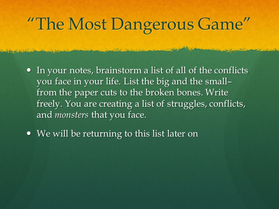 """The Most Dangerous Game"" In your notes, brainstorm a list of all of the conflicts you face in your life. List the big and the small– from the paper c"