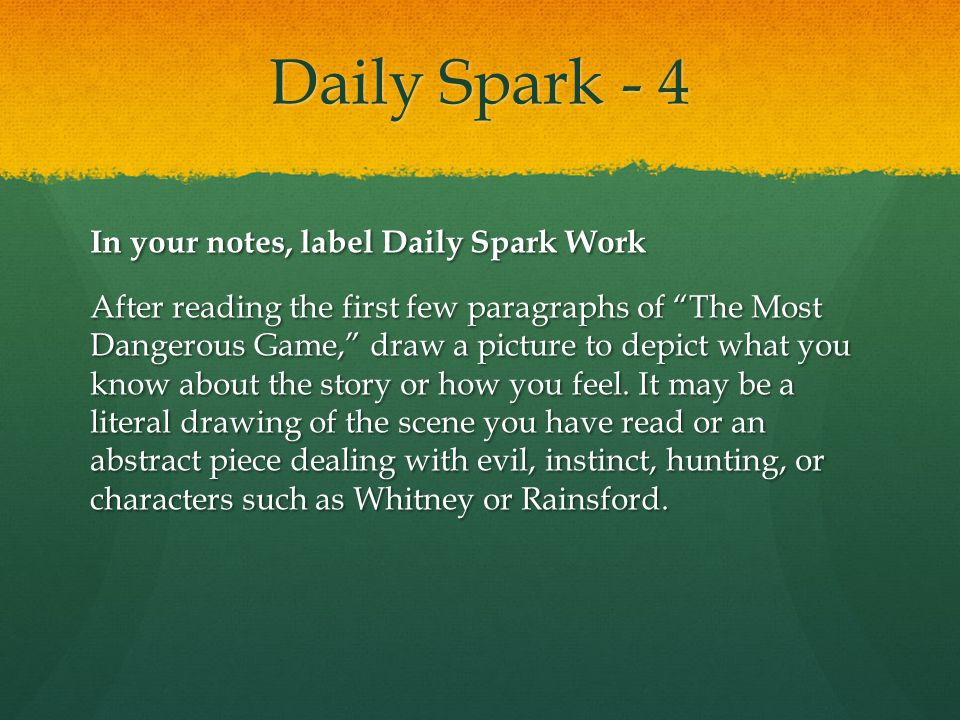 "Daily Spark - 4 In your notes, label Daily Spark Work After reading the first few paragraphs of ""The Most Dangerous Game,"" draw a picture to depict wh"