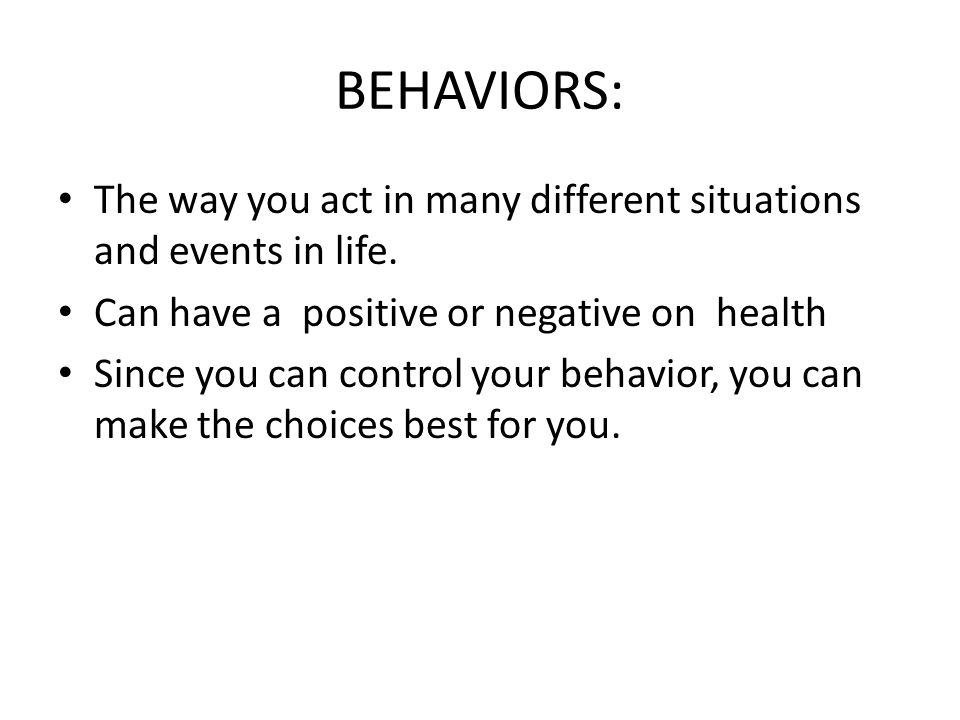 BEHAVIORS: The way you act in many different situations and events in life.