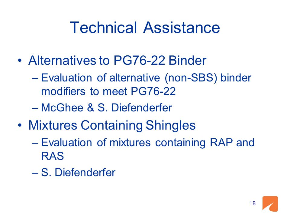 Technical Assistance Alternatives to PG76-22 Binder –Evaluation of alternative (non-SBS) binder modifiers to meet PG76-22 –McGhee & S.