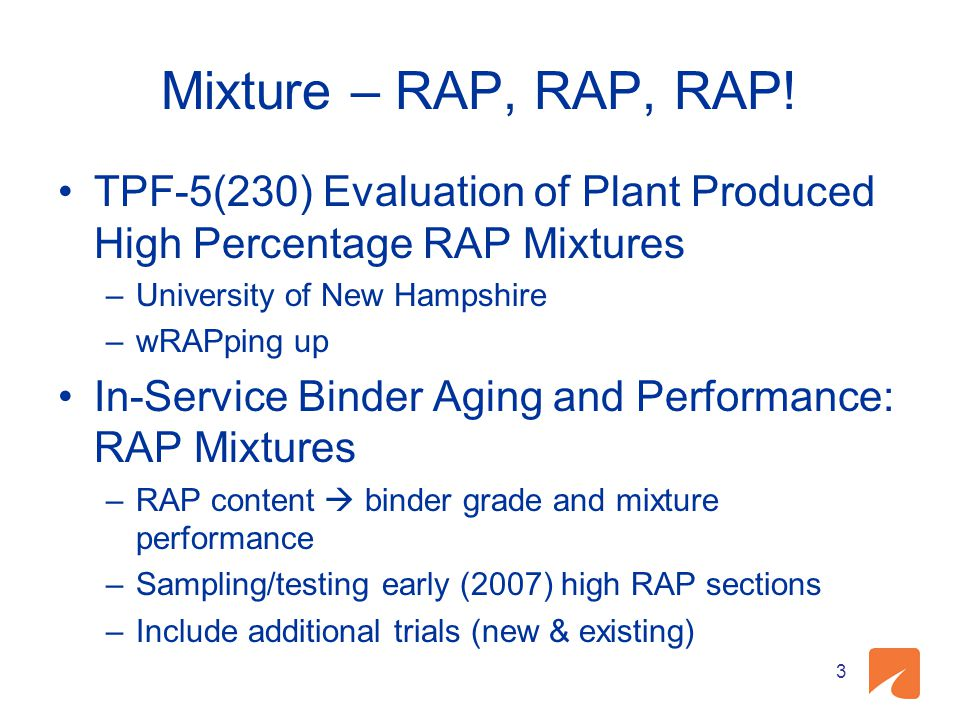 Mixture – RAP, RAP, RAP! TPF-5(230) Evaluation of Plant Produced High Percentage RAP Mixtures –University of New Hampshire –wRAPping up In-Service Bin