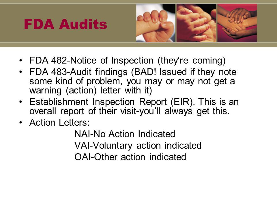 FDA Audits FDA 482-Notice of Inspection (they're coming) FDA 483-Audit findings (BAD.