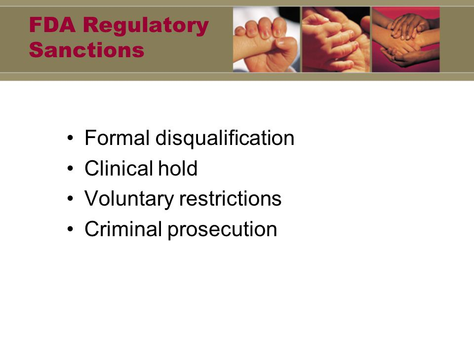 FDA Regulatory Sanctions Formal disqualification Clinical hold Voluntary restrictions Criminal prosecution