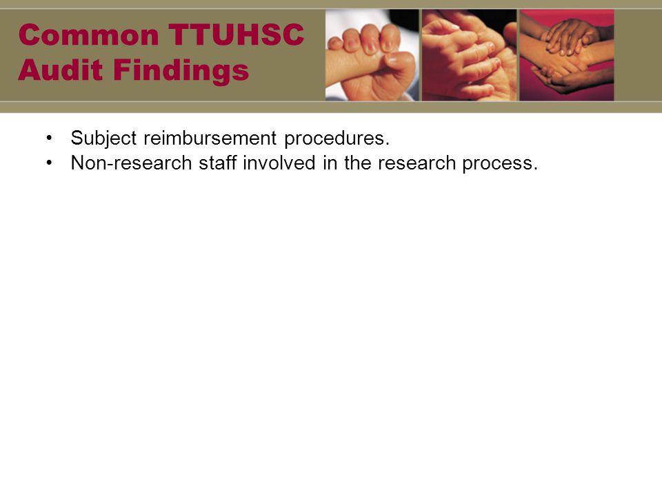Common TTUHSC Audit Findings Subject reimbursement procedures.