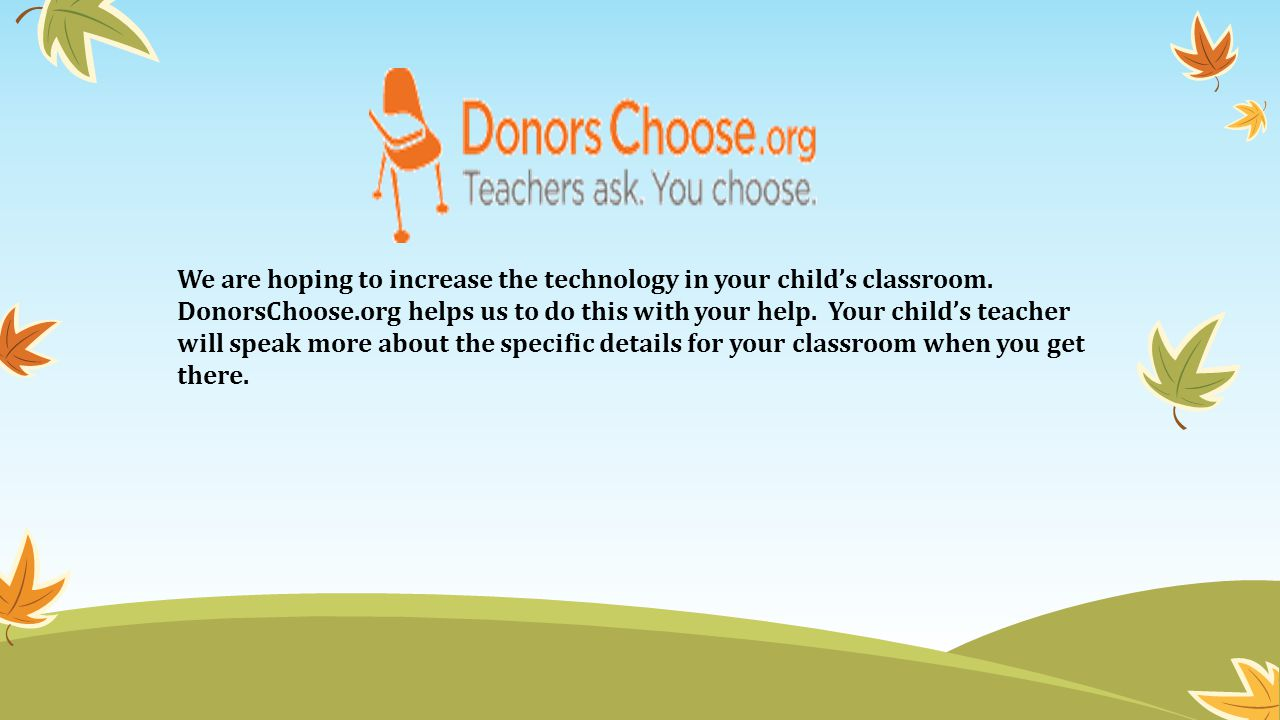 We are hoping to increase the technology in your child's classroom.