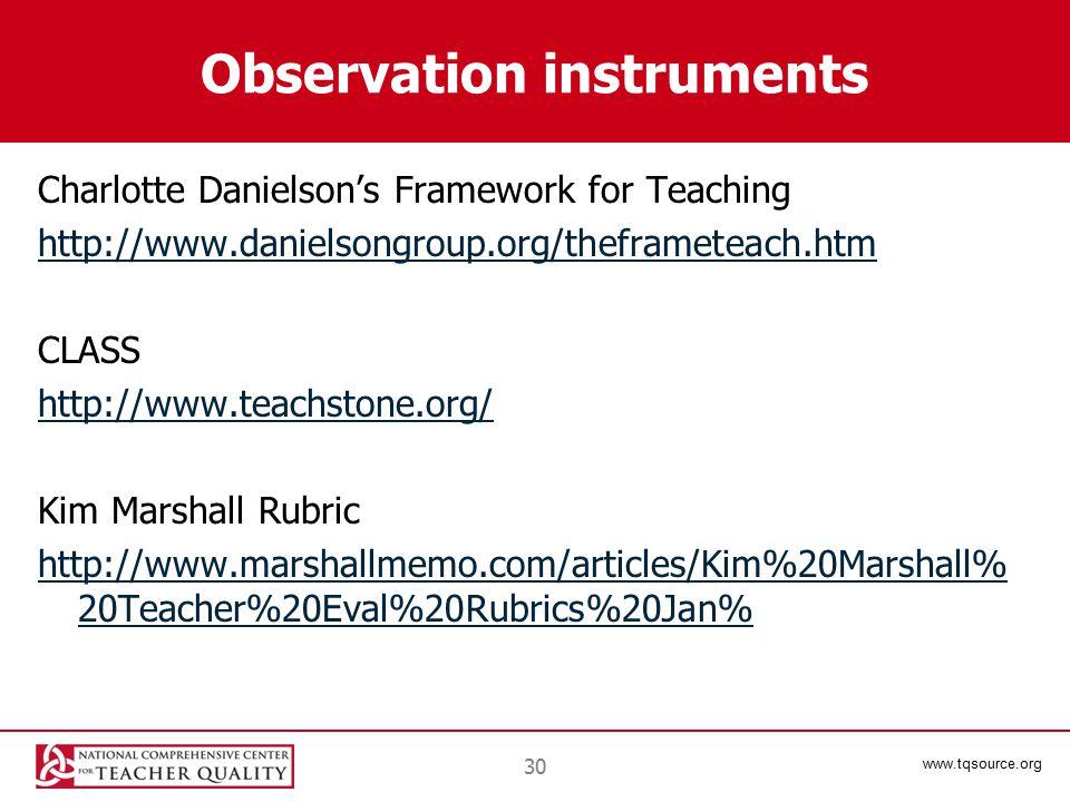 www.tqsource.org Observation instruments Charlotte Danielson's Framework for Teaching http://www.danielsongroup.org/theframeteach.htm CLASS http://www.teachstone.org/ Kim Marshall Rubric http://www.marshallmemo.com/articles/Kim%20Marshall% 20Teacher%20Eval%20Rubrics%20Jan% 30