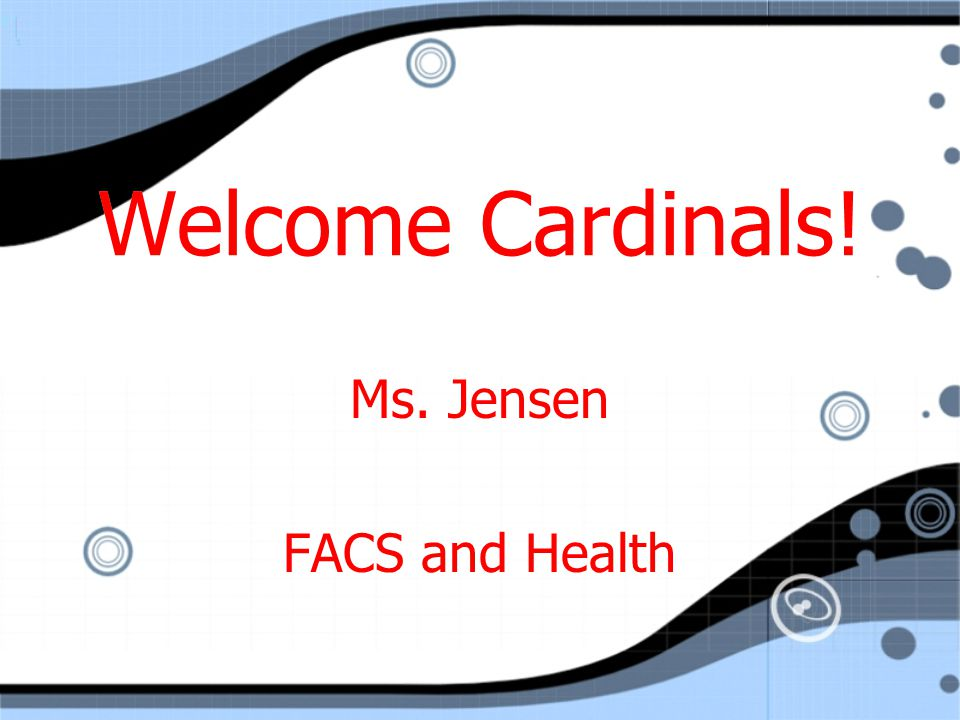 Welcome Cardinals! Ms. Jensen FACS and Health Ms. Jensen FACS and Health