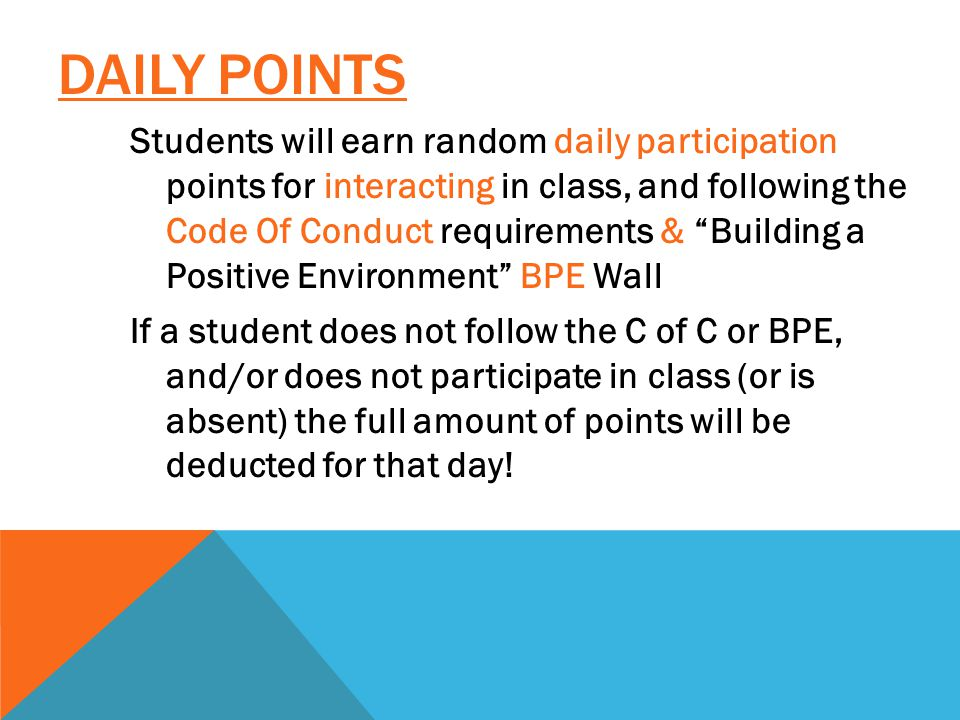 "DAILY POINTS Students will earn random daily participation points for interacting in class, and following the Code Of Conduct requirements & ""Building"