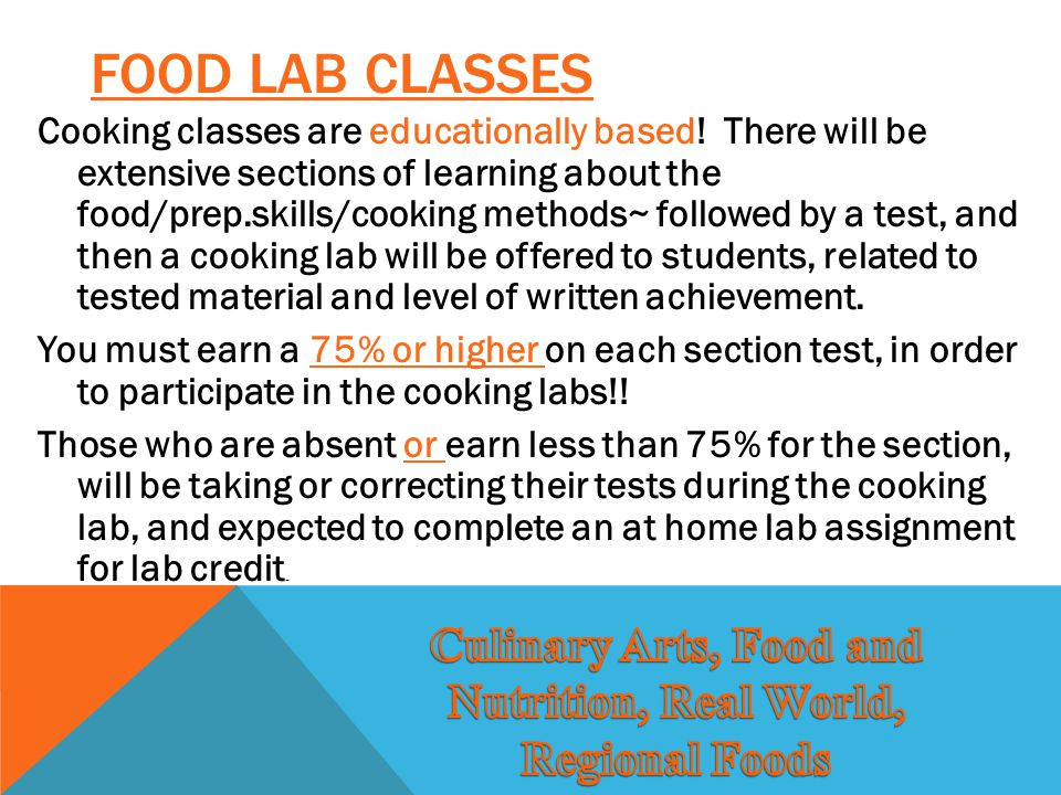 FOOD LAB CLASSES Cooking classes are educationally based! There will be extensive sections of learning about the food/prep.skills/cooking methods~ fol