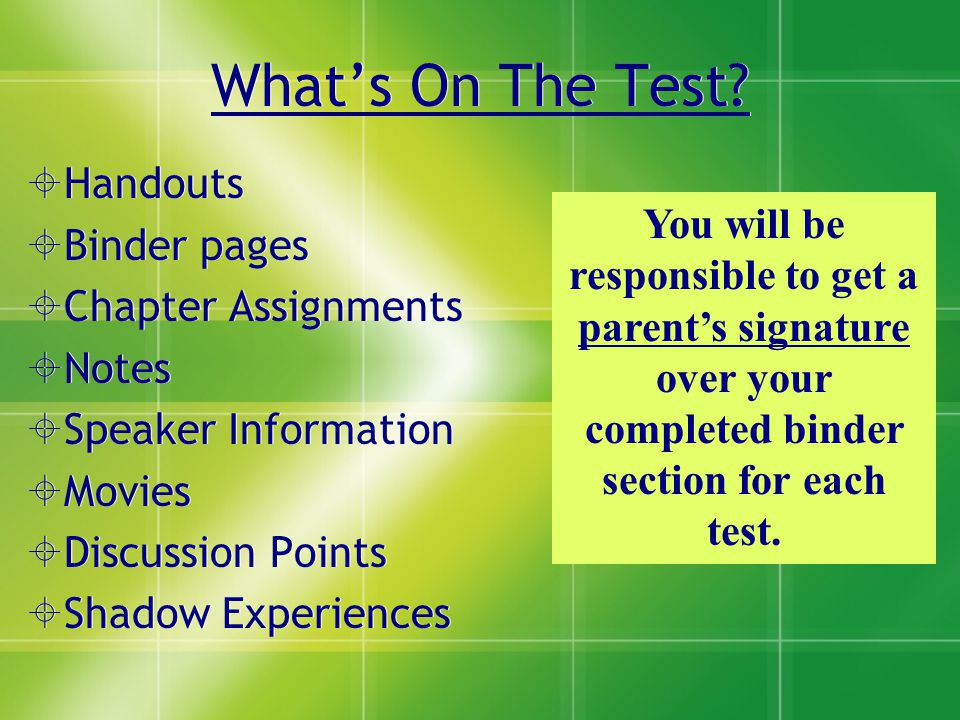 What's On The Test?  Handouts  Binder pages  Chapter Assignments  Notes  Speaker Information  Movies  Discussion Points  Shadow Experiences 