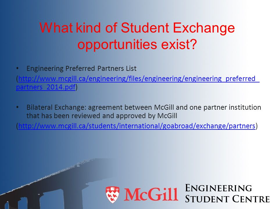What kind of Student Exchange opportunities exist? Engineering Preferred Partners List (http://www.mcgill.ca/engineering/files/engineering/engineering