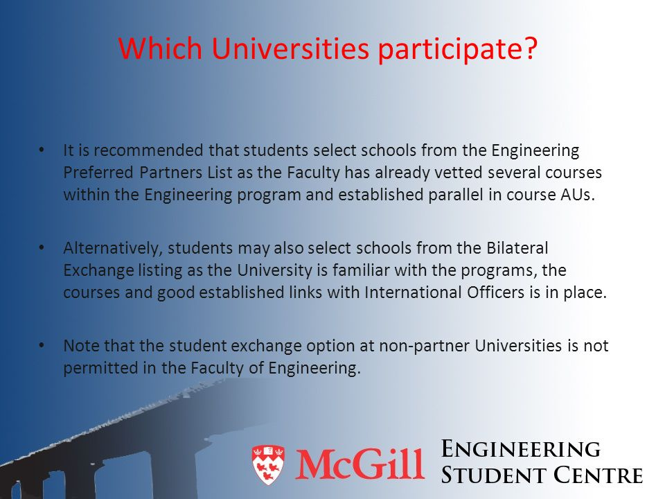 Which Universities participate? It is recommended that students select schools from the Engineering Preferred Partners List as the Faculty has already
