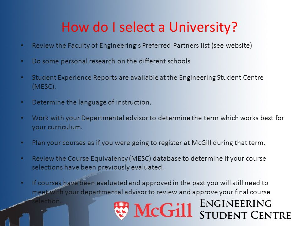 How do I select a University? Review the Faculty of Engineering's Preferred Partners list (see website) Do some personal research on the different sch