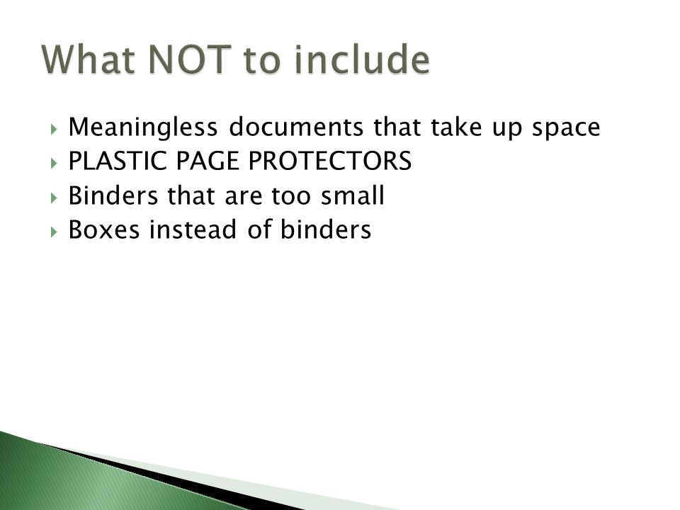  Meaningless documents that take up space  PLASTIC PAGE PROTECTORS  Binders that are too small  Boxes instead of binders