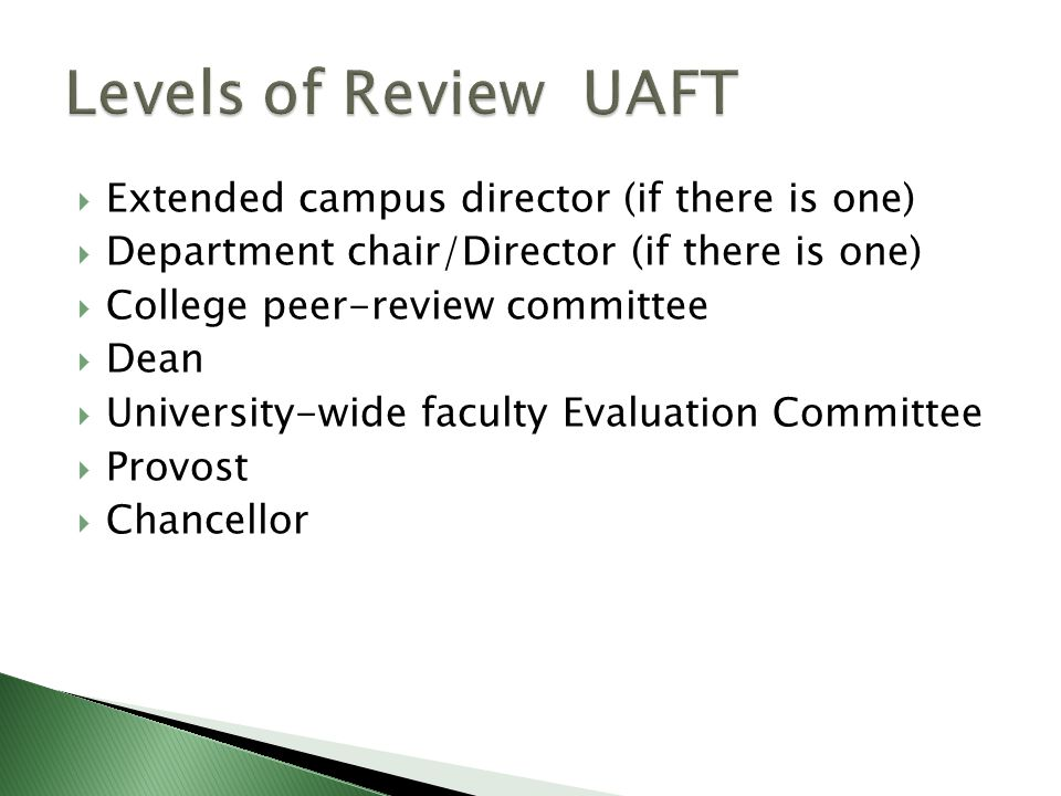  Extended campus director (if there is one)  Department chair/Director (if there is one)  College peer-review committee  Dean  University-wide faculty Evaluation Committee  Provost  Chancellor